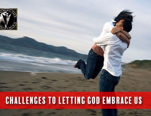 Challenges To Letting God Embrace Us