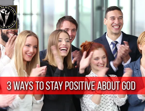 3 Ways to Stay Positive About God