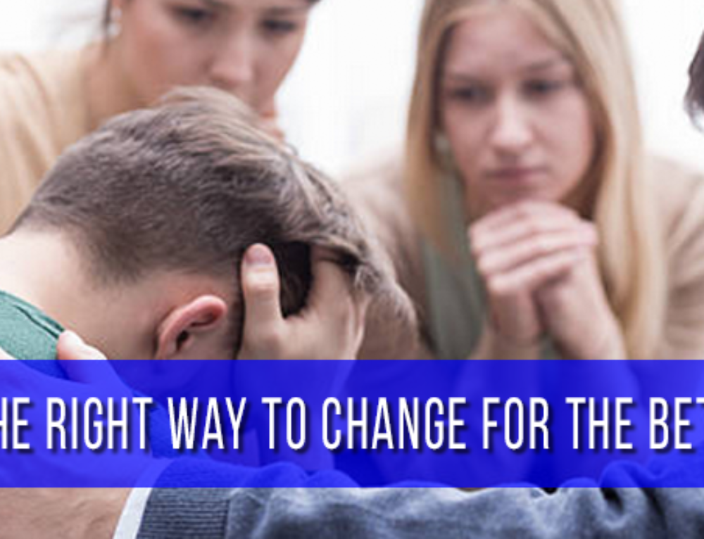 The Right Way to Change For The Better