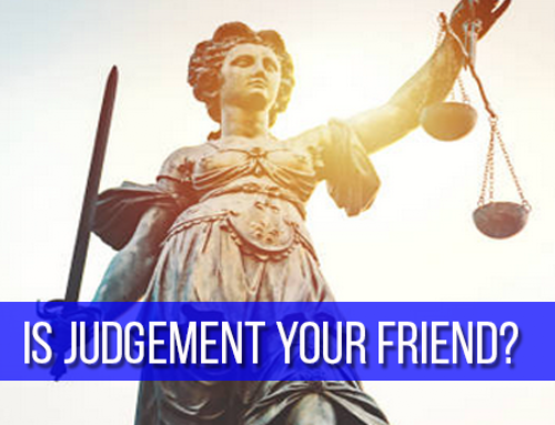 Is Judgement Your Friend?